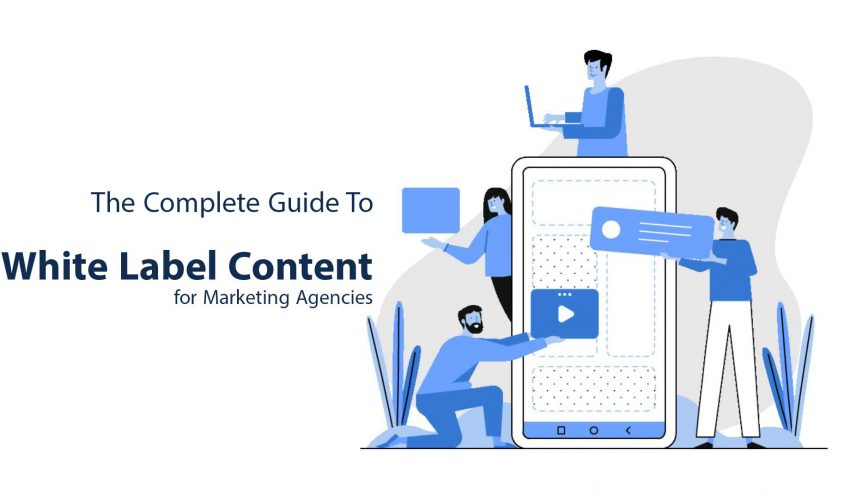 The Complete Guide To White Label Content for Marketing Agencies